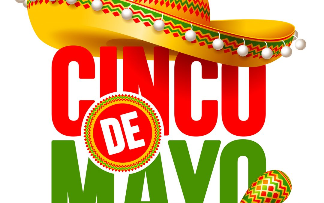 Celebrate Cinco de mayo Saturday, May 5, 2018